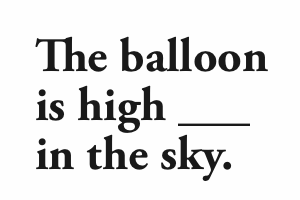 The balloon is high _ in the Sky